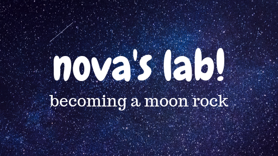 Nova's Lab! Becoming a Moon Rock