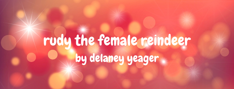 Rudy the Female Reindeer: A Christmas Story by Delaney Yeager (Rebroadcast)