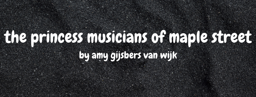 The Princess Musicians of Maple Street by Amy Gijsbers van Wijk & Interview! (Rebroadcast)