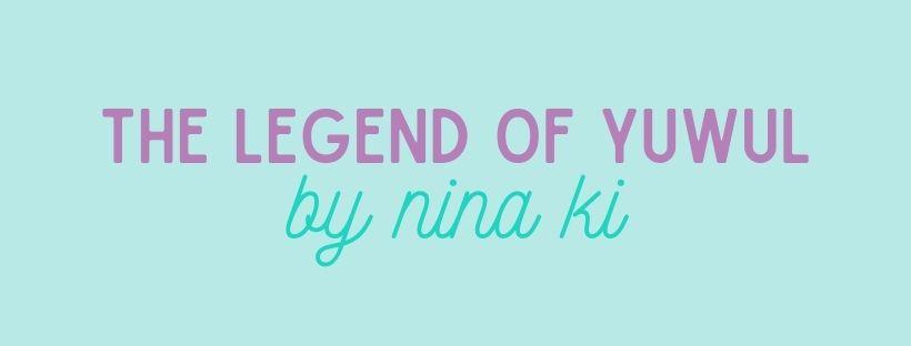 The Legend of Yuwul by Nina Ki