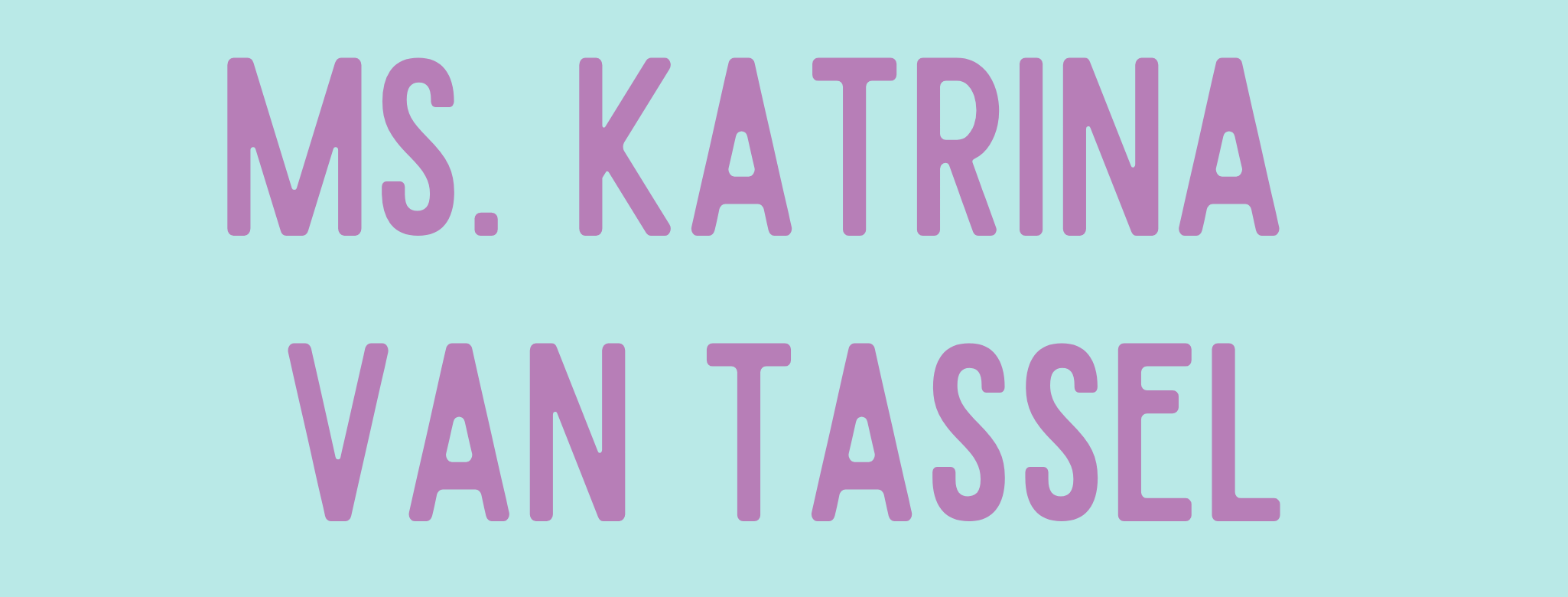 Ms. Katrina Van Tassel