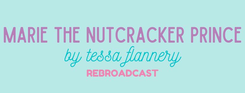 Marie the Nutcracker Prince by Tessa Flannery (Rebroadcast)